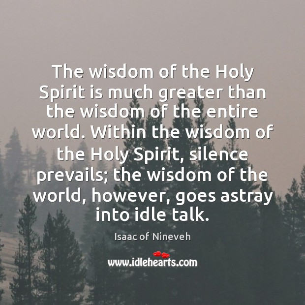 The wisdom of the Holy Spirit is much greater than the wisdom Isaac of Nineveh Picture Quote
