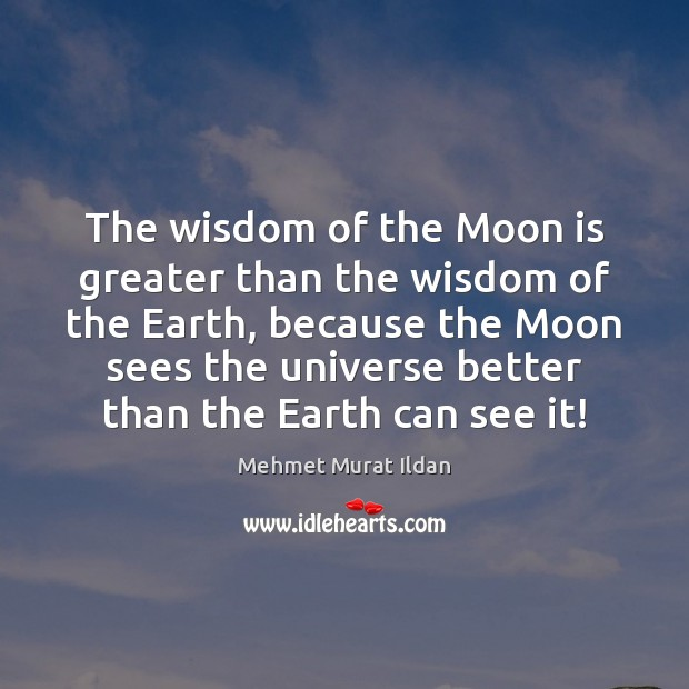 The wisdom of the Moon is greater than the wisdom of the Image