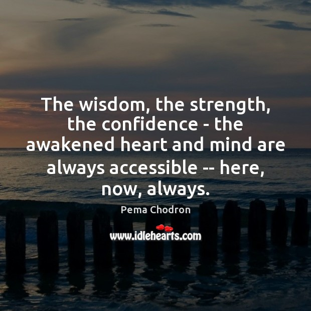 The wisdom, the strength, the confidence – the awakened heart and mind Image