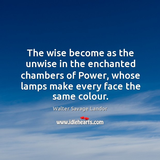 Image, The wise become as the unwise in the enchanted chambers of power, whose lamps make