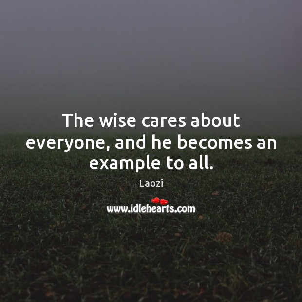 Image, The wise cares about everyone, and he becomes an example to all.