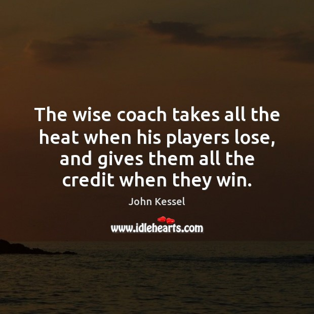 Image, The wise coach takes all the heat when his players lose, and