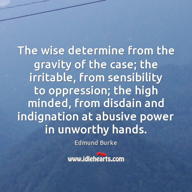 Image about The wise determine from the gravity of the case; the irritable, from