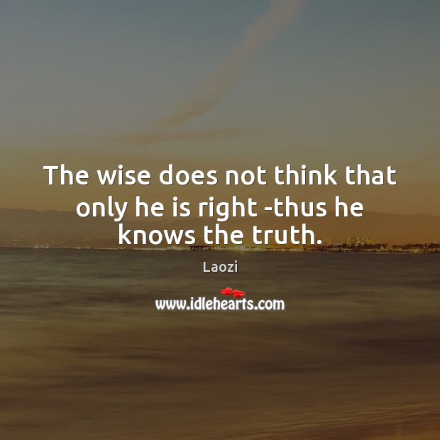 Image, The wise does not think that only he is right -thus he knows the truth.