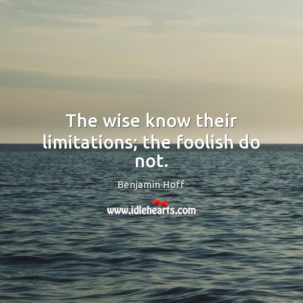 The wise know their limitations; the foolish do not. Image