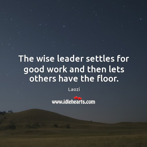 Image, The wise leader settles for good work and then lets others have the floor.