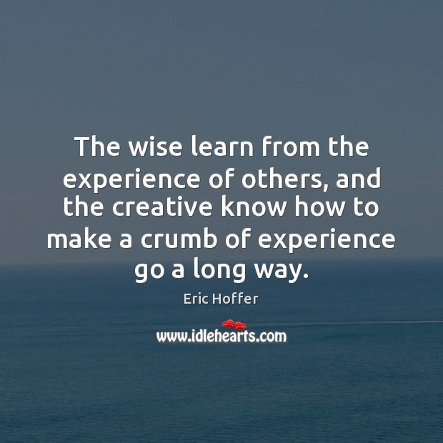 The wise learn from the experience of others, and the creative know Image