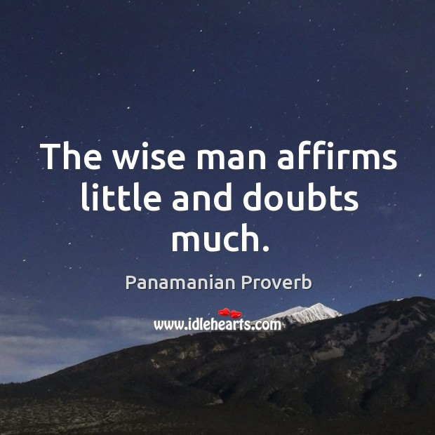 Image, The wise man affirms little and doubts much.