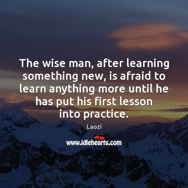 Image, The wise man, after learning something new, is afraid to learn anything