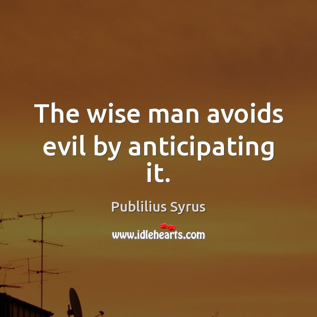 Image, The wise man avoids evil by anticipating it.