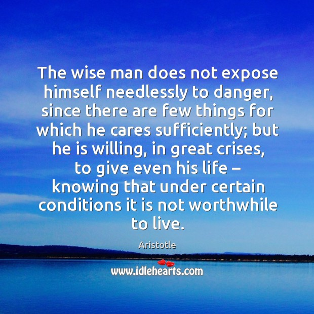 Image, The wise man does not expose himself needlessly to danger, since there are few things