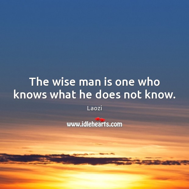 Image, The wise man is one who knows what he does not know.