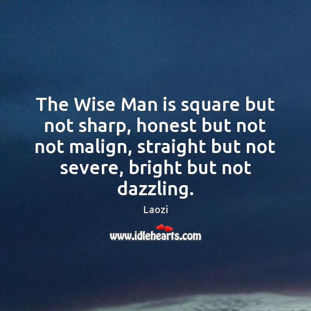Image, The Wise Man is square but not sharp, honest but not not