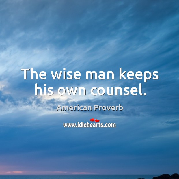 Image, The wise man keeps his own counsel.
