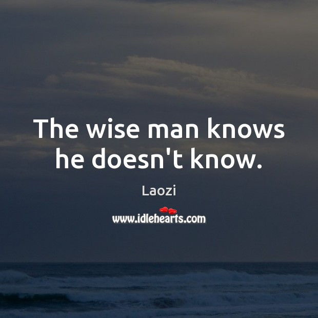 Image, The wise man knows he doesn't know.