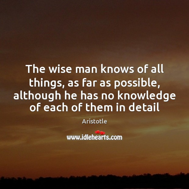 Image, The wise man knows of all things, as far as possible, although