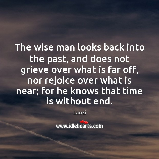 Image, The wise man looks back into the past, and does not grieve