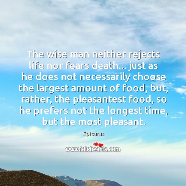 Image, The wise man neither rejects life nor fears death… just as he
