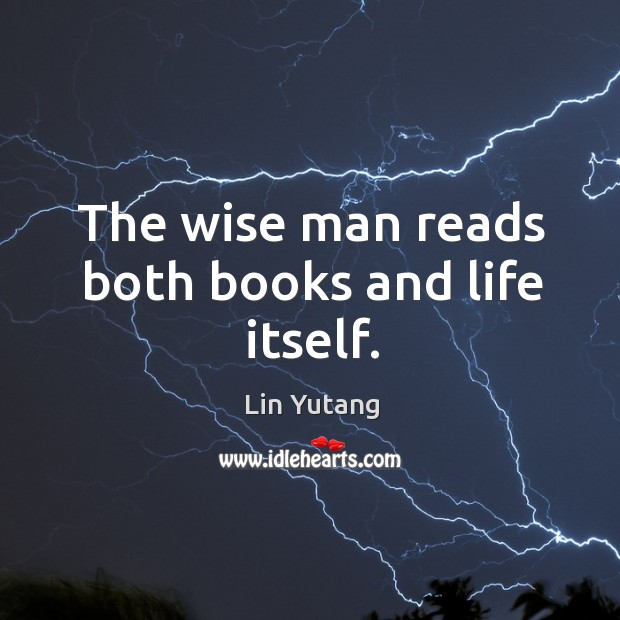 Image, The wise man reads both books and life itself.