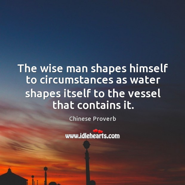Image, The wise man shapes himself to circumstances