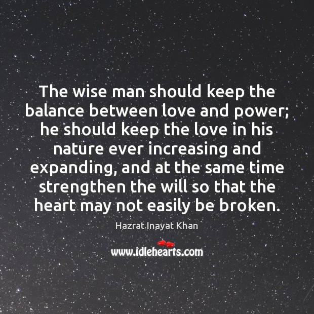 The wise man should keep the balance between love and power; he Hazrat Inayat Khan Picture Quote