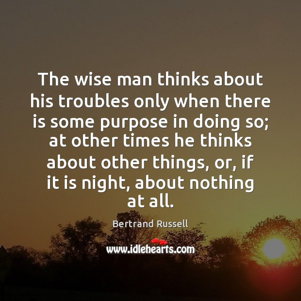 Image, The wise man thinks about his troubles only when there is some