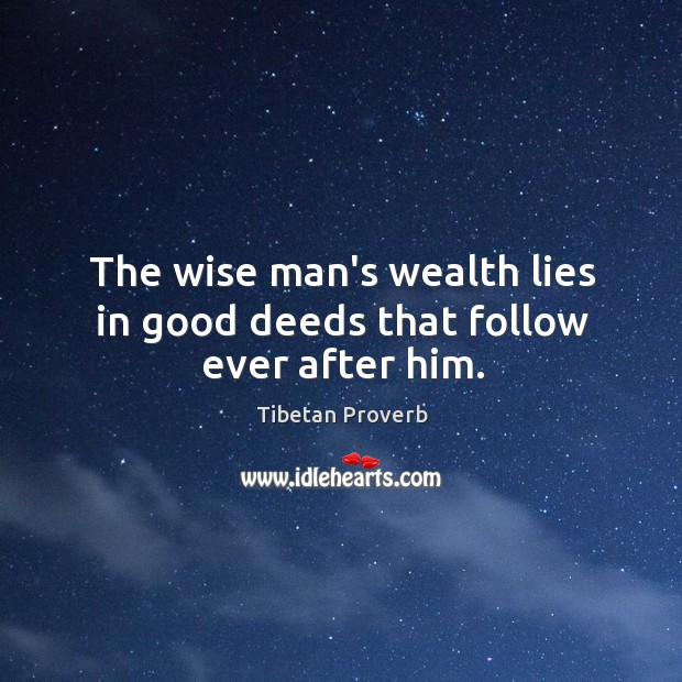 The wise man's wealth lies in good deeds that follow ever after him. Tibetan Proverbs Image
