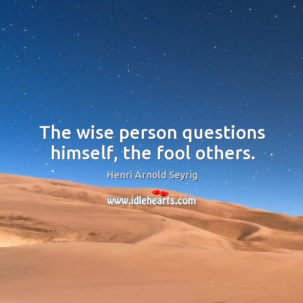 Image, The wise person questions himself, the fool others.