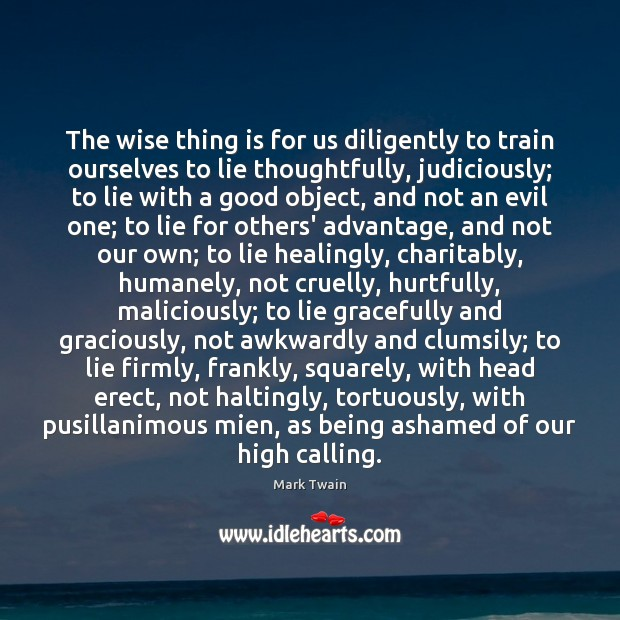The wise thing is for us diligently to train ourselves to lie Image