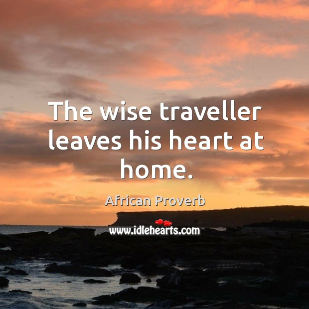 The wise traveller leaves his heart at home. Image