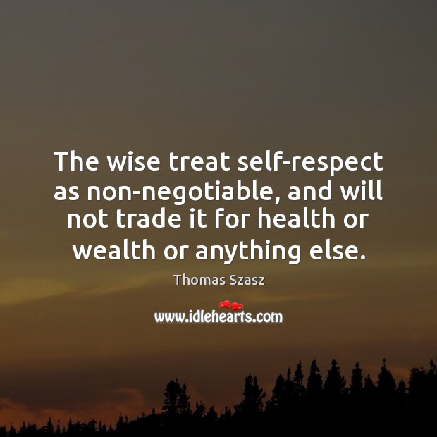 Image, The wise treat self-respect as non-negotiable, and will not trade it for