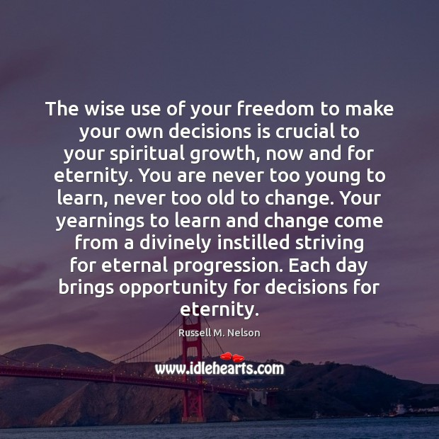 The wise use of your freedom to make your own decisions is Image