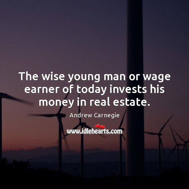 Image, The wise young man or wage earner of today invests his money in real estate.