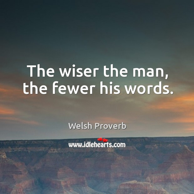The wiser the man, the fewer his words. Welsh Proverbs Image