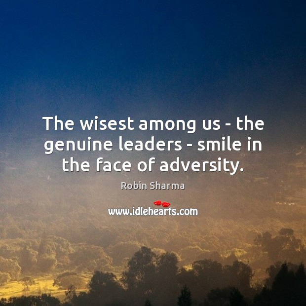 Image, The wisest among us – the genuine leaders – smile in the face of adversity.
