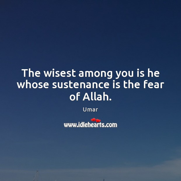 Image, The wisest among you is he whose sustenance is the fear of Allah.