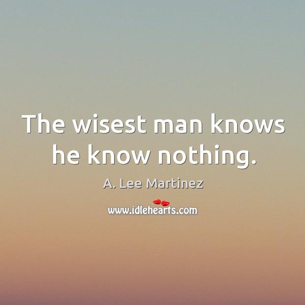 Image, The wisest man knows he know nothing.