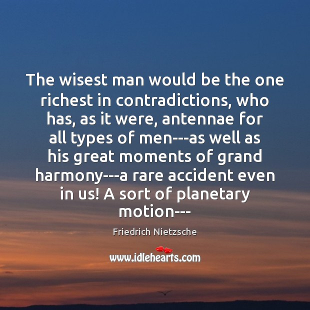 Image, The wisest man would be the one richest in contradictions, who has,