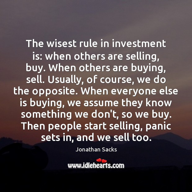 The wisest rule in investment is: when others are selling, buy. When Jonathan Sacks Picture Quote