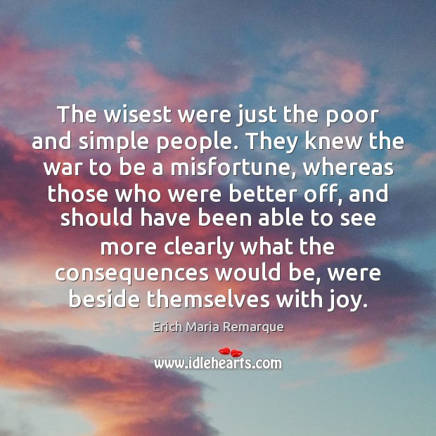 The wisest were just the poor and simple people. They knew the Erich Maria Remarque Picture Quote