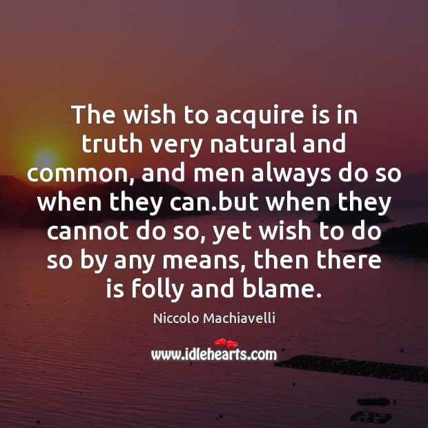 The wish to acquire is in truth very natural and common, and Image