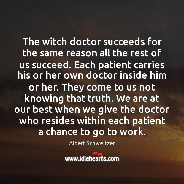 The witch doctor succeeds for the same reason all the rest of Albert Schweitzer Picture Quote
