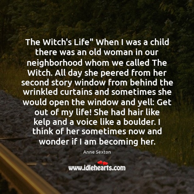 """The Witch's Life"""" When I was a child there was an old Anne Sexton Picture Quote"""