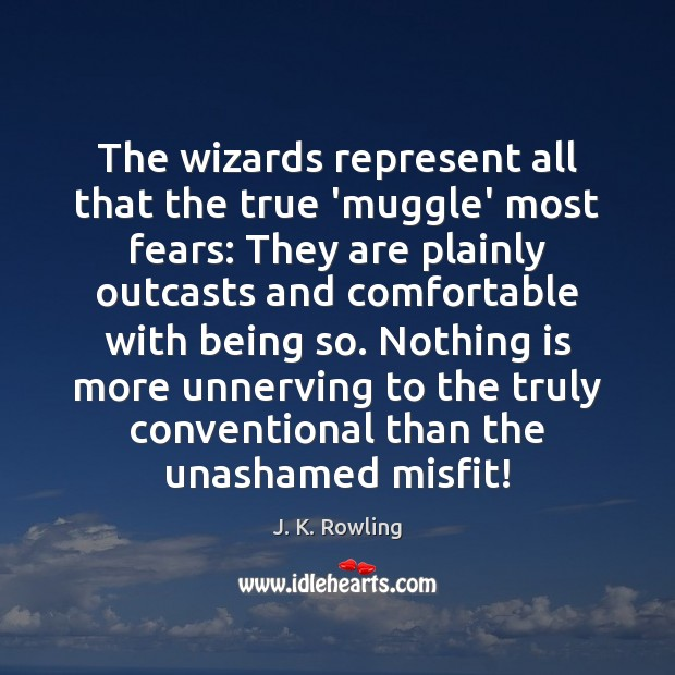 Image, The wizards represent all that the true 'muggle' most fears: They are
