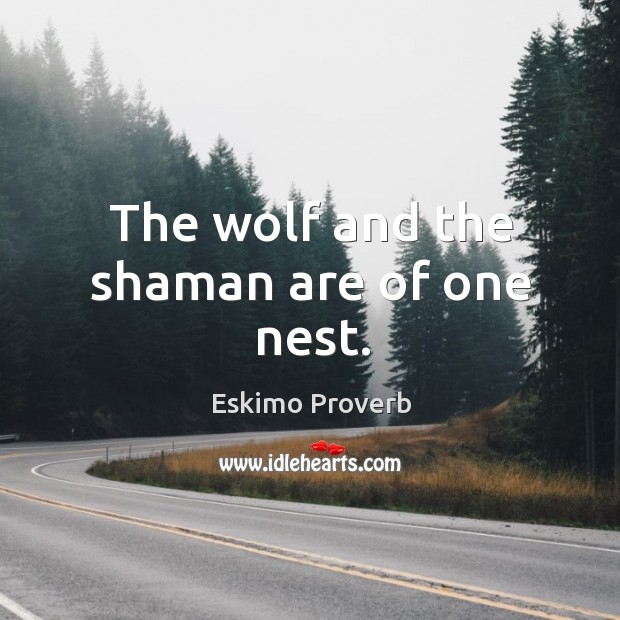 The wolf and the shaman are of one nest. Eskimo Proverbs Image