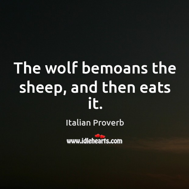 Image, The wolf bemoans the sheep, and then eats it.