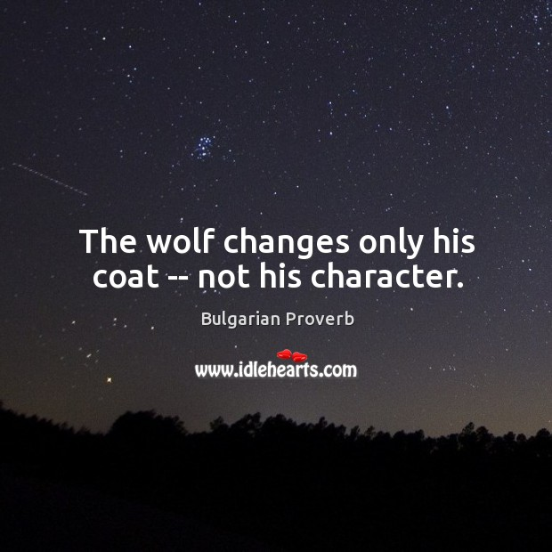 The wolf changes only his coat — not his character. Bulgarian Proverbs Image