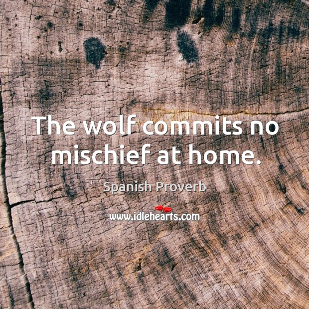 Image, The wolf commits no mischief at home.