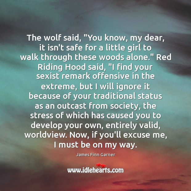 """The wolf said, """"You know, my dear, it isn't safe for a Offensive Quotes Image"""