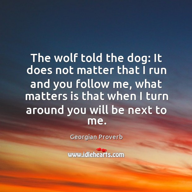 The wolf told the dog: it does not matter that I run and you follow me Georgian Proverbs Image